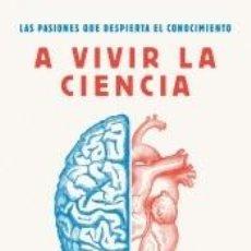 Libros: A VIVIR LA CIENCIA; LAS PASIONES QUE DESPIERTA EL CONOCIMIENTO. Lote 206885852