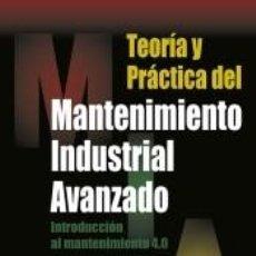Libros: TEORÍA Y PRÁCTICA DEL MANTENIMIENTO INDUSTRIAL AVANZADO: INTRODUCCIÓN AL MANTENIMIENTO 4.0. Lote 207068466
