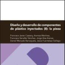 Libros: DISEÑO Y DESARROLLO DE COMPONENTES DE PLÁSTICO INYECTADOS (II): LA PIEZA. Lote 210308003