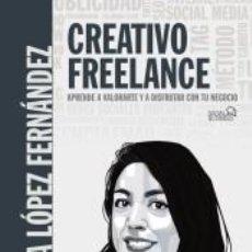 Libros: CREATIVO FREELANCE. APRENDE A VALORARTE Y A DISFRUTAR CON TU NEGOCIO. Lote 210655766