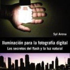 Libros: ILUMINACIÓN PARA LA FOTOGRAFÍA DIGITAL. LOS SECRETOS DEL FLASH Y LA LUZ NATURAL. Lote 211394919
