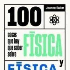 Libros: 100 COSAS QUE HAY QUE SABER SOBRE FÍSICA Y FÍSICA CUÁNTICA. Lote 211778462