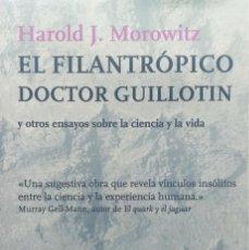 Libros: EL FILANTRÓPICO DOCTOR GUILLOTIN Y OTROS ENSAYOS - HAROLD MOROWITZ - TUSQUETS, 2005. Lote 213755732