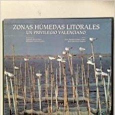Libros: ZONAS HÚMEDAS LITORALES. UN PRIVILEGIO VALENCIANO.. Lote 214484610