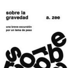 Libros: SOBRE LA GRAVEDAD: UNA BREVE EXCURSIÓN POR UN TEMA DE PESO. Lote 217693018
