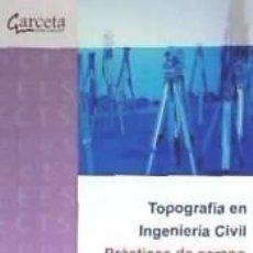 Libros: TOPOGGRAFIA EN INGENIERIA CIVIL. PRACTICAS DE CAMPO. Lote 217887402