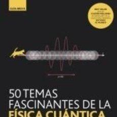 Libros: GB. 50 TEMAS FASCINANTES DE LA FÍSICA CUÁNTICA. Lote 218672620