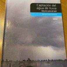Libros: MANUEL ANAYA GARDUÑO. CAPTACIÓN DEL AGUA DE LLUVIA. SOLUCIÓN CAÍDA DEL CIELO. Lote 221506613