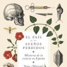 Libros: EL PAÍS DE LOS SUEÑOS PERDIDOS: HISTORIA DE LA CIENCIA EN ESPAÑA. Lote 221568617