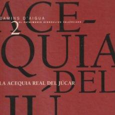 Libros: CAMINOS DEL AGUA 2. LA ACEQUIA REAL DEL JUCAR. Lote 221714800