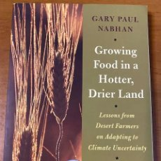 Libros: GARY PAUL NABHAN, GROWING FOOD IN A HOTTER, DRIER LAND: LESSONS FROM DESERT FARMERS ON ADAPTING TO C. Lote 222714781