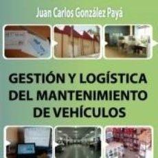 Libros: GESTIÓN Y LOGÍSTICA DEL MANTENIMIENTO DE VEHÍCULOS. Lote 222782065