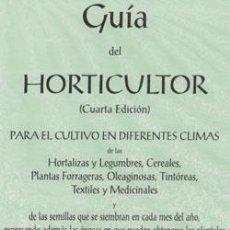 Libros: GUÍA DEL HORTICULTOR: PARA EL CULTIVO EN DIFERENTES CLIMAS DE LAS HORTALIZAS Y LEGUMBRES, CEREALES,. Lote 235015645