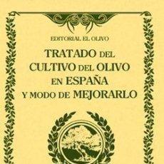 Libros: TRATADO DEL CULTIVO DEL OLIVO EN ESPAÑA Y MODO DE MEJORARLO JOSÉ DE HIDALGO TABLADA. Lote 235025260