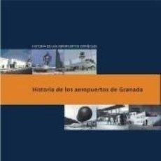 Libros: HISTORIA DE LOS AEROPUERTOS DE GRANADA. Lote 235084590