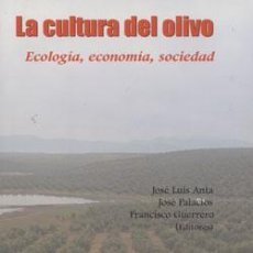 Libros: LA CULTURA DEL OLIVO JOSÉ LUIS ANTA FÉLEZ, FRANCISCO JOSÉ PALACIOS, FRANCISCO JOSÉ GUERRERO RUIZ. Lote 235223965