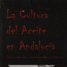 Libros: LA CULTURA DEL ACEITE EN ANDALUCÍA JOSÉL. ANTA FÉLEZ, JOSÉ PALACIOS RAMÍREZ. Lote 235225445