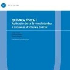 Libros: QUÍMICA FÍSICA I . APLICACIÓ DE LA TERMODINÀMICA A SISTEMES DINTERÈS QUÍMIC. Lote 235642490