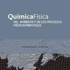 Libros: QUÍMICA FÍSICA DEL AMBIENTE Y DE LOS PROCESOS MEDIOAMBIENTALES. FIGUERUELO Y DÁVILA. REVERTÉ. Lote 235654540