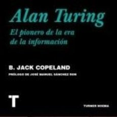 Libros: ALAN TURING: EL PIONERO DE LA ERA DE LA INFORMACIÓN. Lote 235656850