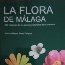 Libros: LA FLORA DE MÁLAGA. 300 ESPECIES DE LOS PARQUES NATURALES DE LA PROVINCIA. ANTONIO M. PÉREZ ORTIZ. Lote 235828535