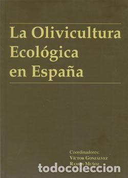 LA OLIVICULTURA ECOLÓGICA EN ESPAÑA. (Libros Nuevos - Ciencias Manuales y Oficios - Ciencias Naturales)