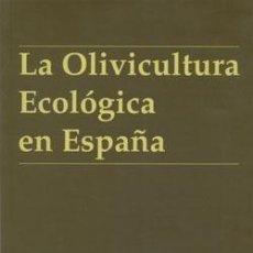 Libros: LA OLIVICULTURA ECOLÓGICA EN ESPAÑA.. Lote 236506460