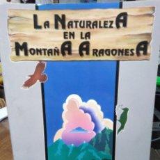 Libros: LA NATURALEZA DE LA MONTAÑA ARAGONESA-GEOLOGÍA FLORA Y FAUNA-1991. Lote 245185385