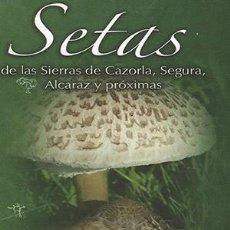 Libros: SETAS DE LAS SIERRAS DE CAZORLA, SEGURA, ALCARAZ Y PRÓXIMAS. 1ª EDICIÓN. Lote 247279090