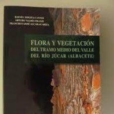 Libros: FLORA Y VEGETACION DEL TRAMO MEDIO DEL VALLE DEL RIO JÚCAR (ALBACETE).. Lote 248146475