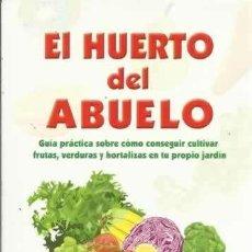 Libros: EL HUERTO DEL ABUELO. GUÍA PRÁCTICA SOBRE CÓMO CONSEGUIR CULTIVAR FRUTAS, VERDURAS Y HORTALIZAS.. Lote 248704500