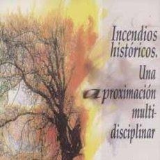 Libros: INCENDIOS HISTÓRICOS: UNA APROXIMACIÓN MULTIDISCIPLINAR. EDUARDO ARAQUE JIMÉNEZ. Lote 249036530