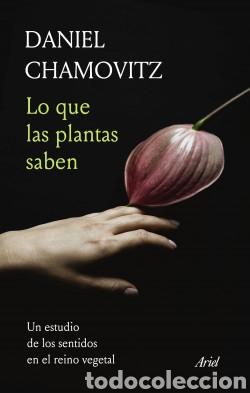 LO QUE LAS PLANTAS SABEN UN ESTUDIO DE LOS SENTIDOS EN EL REINO VEGETAL DANIEL CHAMOVITZ (Libros Nuevos - Ciencias Manuales y Oficios - Ciencias Naturales)