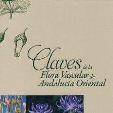 Libros: CLAVES DE LA FLORA VASCULAR DE ANDALUCÍA ORIENTAL ORIENTAL. CARLOS SALAZAR MENDÍAS. Lote 254331660