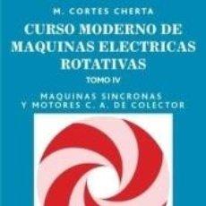Libros: CURSO MODERNO DE MÁQUINAS ELÉCTRICAS ROTATIVAS. TOMO IV. MÁQUINAS SÍNCRONAS Y MOTORES C.A. DE. Lote 254914405