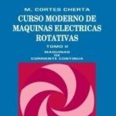 Libros: CURSO MODERNO DE MÁQUINAS ELÉCTRICAS ROTATIVA. TOMO II. MÁQUINAS DE CORRIENTE CONTINUA. Lote 254926200
