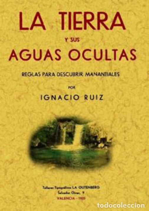 LA TIERRA Y SUS AGUAS OCULTAS. REGLAS PARA DESCUBRIR MANATIALES. FACSÍMIL (Libros Nuevos - Ciencias Manuales y Oficios - Ciencias Naturales)