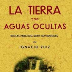 Libros: LA TIERRA Y SUS AGUAS OCULTAS. REGLAS PARA DESCUBRIR MANATIALES. FACSÍMIL. Lote 255595955