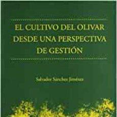 Libros: EL CULTIVO DEL OLIVAR DESDE UNA PERSPECTIVA DE GESTIÓN. SALVADOR SÁNCHEZ JIMÉNEZ. Lote 258243555