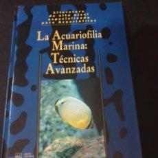 Libros: LA ACUARIOFILIA MARINA TÉCNICAS AVANZADAS.. Lote 261120630