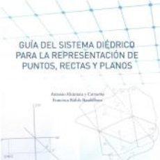 Libros: GUÍA DEL SISTEMA DIÉDRICO PARA LA REPRESENTACIÓN DE PUNTOS, RECTAS Y PLANOS. Lote 262567095
