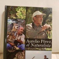 Libros: AURELIO PÉREZ EL NATURALISTA - LA UTOGRAFÍA DEL QUE FUE COLABORADOR DE FÉLIX RODRIGUEZ DE L A FUENTE. Lote 267516209