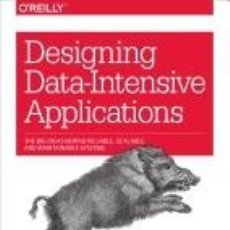 Libros: DESIGNING DATA-INTENSIVE APPLICATIONS: THE BIG IDEAS BEHIND RELIABLE, SCALABLE, AND MAINTAINABLE. Lote 271592088