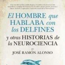 Libros: EL HOMBRE QUE HABLABA CON LOS DELFINES Y OTRAS HISTORIAS DE LA NEUROCIENCIA. Lote 277025273