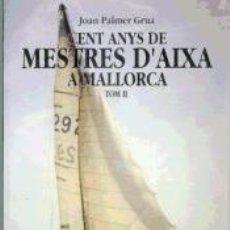 Libros: CENT ANYS DE MESTRES DAIXA A MALLORCA II. Lote 277567353