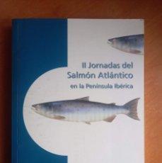 Libros: II JORNADAS DEL SALMÓN ATLÁNTICO EN LA PENÍNSULA IBÉRICA. Lote 278521873
