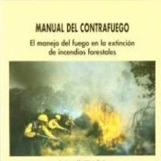 Libros: MANUAL DEL CONTRAFUEGO. EL MANEJO DEL FUEGO EN LA EXTINCIÓN DE INCENDIOS FORESTALES. Lote 279326208