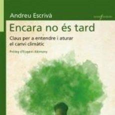 Libros: ENCARA NO ÉS TARD: CLAUS PER ENTENDRE I ATURAR EL CANVI CLIMÀTIC. Lote 287229458
