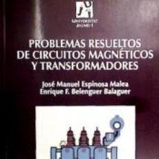 Libros: PROBLEMAS RESUELTOS DE CIRCUITOS MAGNÉTICOS Y TRANSFORMADORES. Lote 288074363