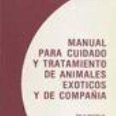 Libros: MANUAL PARA CUIDADO Y TRATAMIENTO DE ANIMALES EXÓTICOS Y DE COMPAÑÍA. Lote 289211518